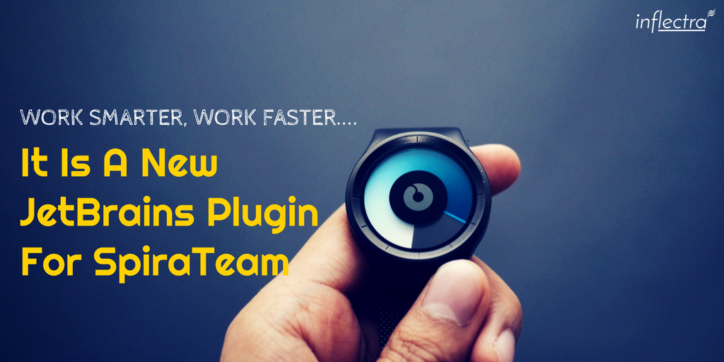 Work Smarter & Faster with JetBrains Plugin for SpiraTeam